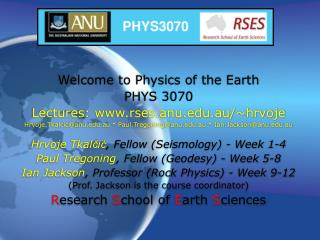 Welcome to Physics of the Earth PHYS 3070 Lectures: rses.anu.au