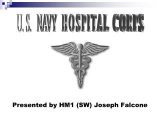 Presented by HM1 (SW) Joseph Falcone