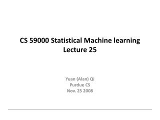 CS 59000 Statistical Machine learning Lecture 25