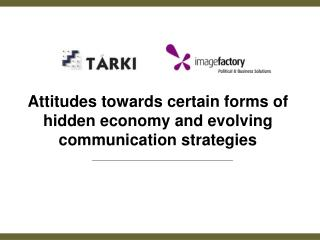 Attitudes towards certain forms of hidden economy  and  evolving communication strategies