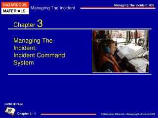 Chapter  3 Managing The  Incident:  Incident Command  System