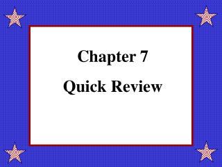 Chapter 7 Quick Review