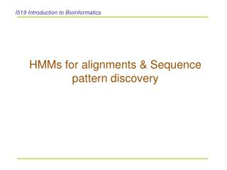 HMMs for alignments & Sequence pattern discovery