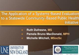 Ruth Dufresne,  MS Pamela Bruno MacDonald,  MPH Michelle Mitchell,  MSocSc