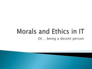 Morals and Ethics in IT