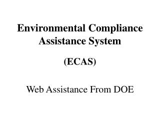 Environmental Compliance Assistance System (ECAS) Web Assistance From DOE