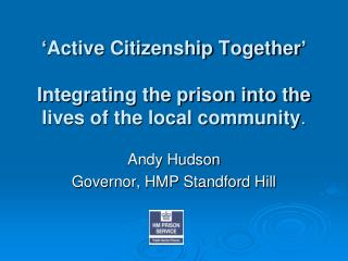 ' Active Citizenship Together ' I ntegrating the prison into the lives of the local community .