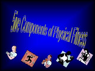 5ive Components of Physical Fitness