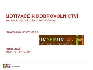 MOTIVACE K DOBROVOLNICTVÍ Kvalitativní výzkumná zpráva z diskusní skupiny