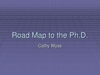Road Map to the Ph.D.