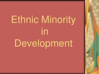 Ethnic Minority   in  Development