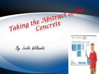 Taking the Abstract to the Concrete