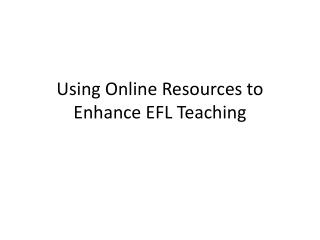 Using Online Resources to Enhance EFL Teaching