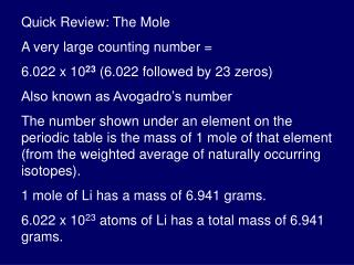 Quick Review: The Mole A very large counting number = 6.022 x 10 23  (6.022 followed by 23 zeros)