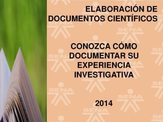 CONOZCA CÓMO DOCUMENTAR SU EXPERIENCIA INVESTIGATIVA 2014