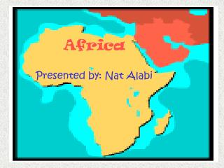 Africa  Presented by: Nat Alabi