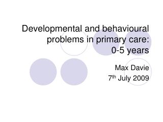 Developmental and behavioural problems in primary care: 0-5 years