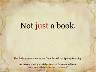 Not  just  a book.