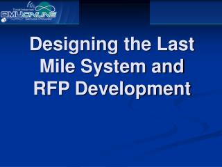 Designing the Last Mile System and  RFP Development