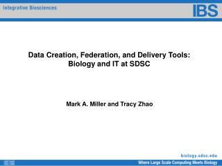 Data Creation, Federation, and Delivery Tools:  Biology and IT at SDSC