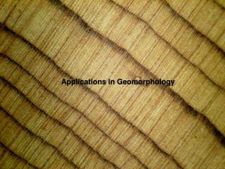 Applications in Geomorphology