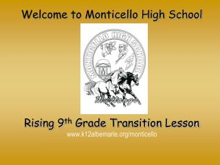Welcome to Monticello High School Rising 9 th  Grade Transition Lesson