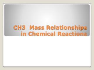 CH3  Mass Relationships in Chemical Reactions