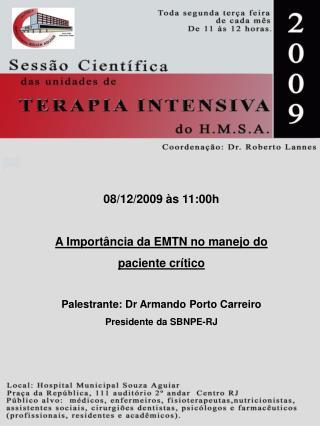 08/12/2009 às 11:00h A Importância da EMTN no manejo do  paciente crítico