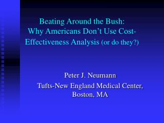Beating Around the Bush:   Why Americans Don't Use Cost-Effectiveness Analysis  (or do they?)