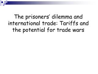 The prisoners' dilemma and international trade: Tariffs and the potential for trade wars