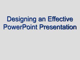 Designing an Effective PowerPoint Presentation