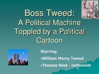 Boss Tweed:  A Political Machine Toppled by a Political Cartoon
