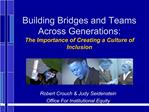 Building Bridges and Teams Across Generations:  The Importance of Creating a Culture of Inclusion