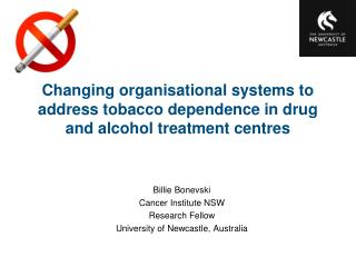 Billie Bonevski Cancer Institute NSW Research Fellow University of Newcastle, Australia