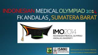 INDONESIAN  MEDICAL  OLYMPIAD 2 0 1 4 FK ANDALAS ,  SUMATERA BARAT