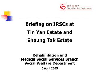 Briefing on IRSCs at  Tin Yan Estate and  Sheung Tak Estate Rehabilitation and