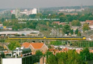 Capacity planning for railway systems Leo Kroon Jan 17, 2002