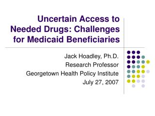 Uncertain Access to Needed Drugs: Challenges for Medicaid Beneficiaries
