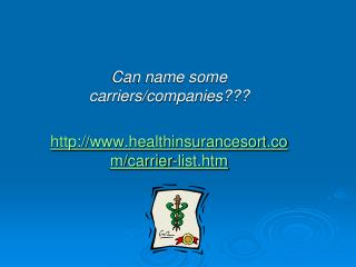 Can name some carriers/companies??? healthinsurancesort/carrier-list.htm