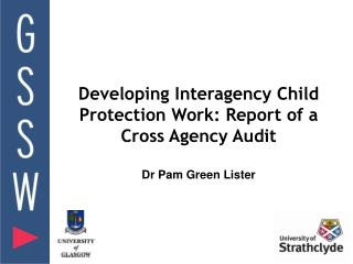Developing Interagency Child Protection Work: Report of a Cross Agency Audit  Dr Pam Green Lister