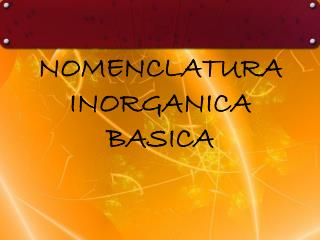 NOMENCLATURA   INORGANICA BASICA