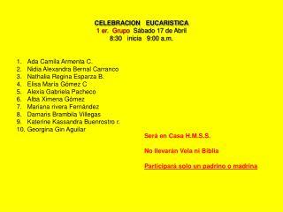 CELEBRACION   EUCARISTICA 1 er.  Grupo   Sábado 17 de Abril 8:30   inicia   9:00 a.m.