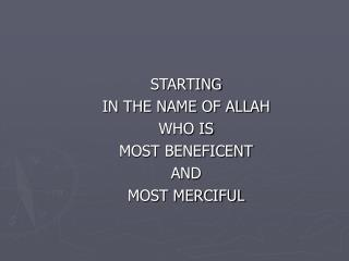 STARTING IN THE NAME OF ALLAH WHO IS  MOST BENEFICENT  AND  MOST MERCIFUL