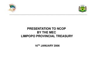 PRESENTATION TO NCOP BY THE MEC  LIMPOPO PROVINCIAL TREASURY