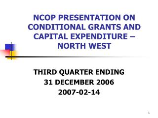 NCOP PRESENTATION ON CONDITIONAL GRANTS AND CAPITAL EXPENDITURE – NORTH WEST