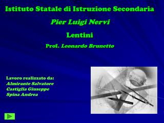 Istituto Statale di Istruzione Secondaria Pier Luigi Nervi Lentini Prof.  Leonardo Brunetto