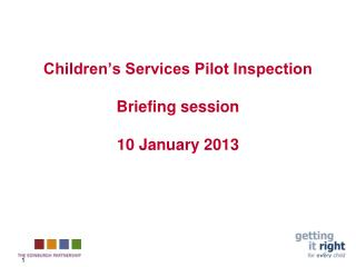 Children's Services Pilot Inspection Briefing session  10 January 2013