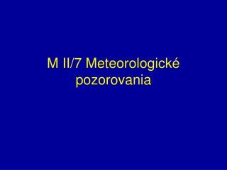 M II/7 Meteorologické pozorovania