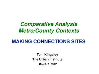 Comparative Analysis Metro/County Contexts MAKING CONNECTIONS SITES