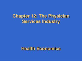 Chapter 12: The Physician Services Industry Health Economics